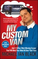My Custom Van: And 50 Other Mind-Blowing Essays that Will Blow Your Mind All Over Your Face - Michael Ian Black