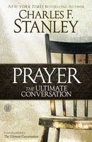 Prayer: The Ultimate Conversation - Charles F. Stanley