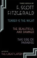 Three Novels: Tender is the Night, The Beautiful and Damned, This Side of Paradise - F. Scott Fitzgerald