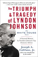 The Triumph & Tragedy of Lyndon Johnson: The White House Years - Joseph A. Califano
