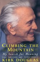 Climbing the Mountain: My Search for Meaning - Kirk Douglas