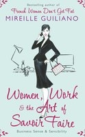Women, Work, and the Art of Savoir Faire - Mireille Guiliano
