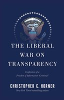 The Liberal War on Transparency: Confessions of a Freedom of Information ',Criminal', - Christopher C. Horner