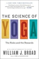 The Science of Yoga: The Risks and the Rewards - William J. Broad