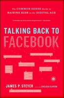 Talking Back to Facebook: The Common Sense Guide to Raising Kids in the Digital Age - James P. Steyer