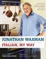 Italian, My Way: More Than 150 Simple and Inspired Recipes That Breathe New Life into Italian Classics - Jonathan Waxman