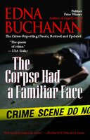 The Corpse Had a Familiar Face: Covering Miami, America's Hottest Beat - Edna Buchanan
