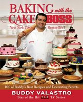 Baking with the Cake Boss: 100 of Buddy's Best Recipes and Decorating Secrets - Buddy Valastro