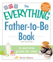 The Everything Father-to-Be Book: A Survival Guide for Men - Kevin Nelson