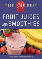50 Best Fruit Juices and Smoothies - Adams Media