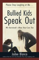Bullied Kids Speak Out: We Survived – How You Can Too - Jodee Blanco