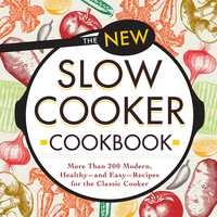 The New Slow Cooker Cookbook: More than 200 Modern, Healthy – and Easy – Recipes for the Classic Cooker - Adams Media