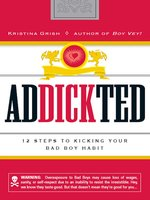 Addickted: 12 Steps to Kicking Your Bad Boy Habit - Kristina Grish