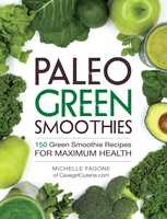 Paleo Green Smoothies: 150 Green Smoothie Recipes for Maximum Health - Michelle Fagone