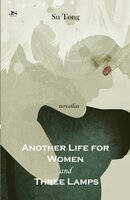 Another Life for Women and Three Lamps: Novellas - Su Tong
