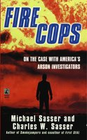 Fire Cops: On the Case with America's Arson Investigators - Charles W. Sasser,Michael Sasser