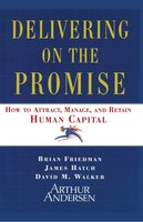 Delivering on the Promise: How to Attract, Manage, and Retain Human Capital - James A. Hatch,David M. Walker,Brian Friedman