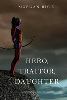 Hero, Traitor, Daughter - Morgan Rice