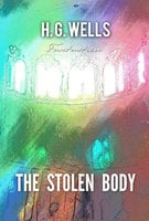 The Stolen Body - H.G. Wells
