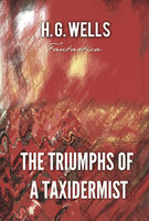 The Triumphs of A Taxidermist - H.G. Wells