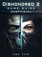 Dishonored 2 Game Guide Unofficial - The Yuw