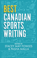 Best Canadian Sports Writing - Stacey May Fowles,Pasha Malla