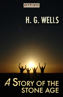 A Story of the Stone Age - H.G. Wells