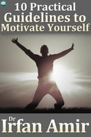 10 Practical Guidelines to Motivate Yourself - Dr. Irfan Amir