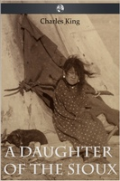 A Daughter of the Sioux - Charles King