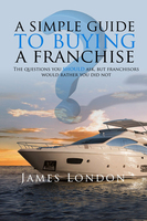 A Simple Guide to Buying a Franchise - James London