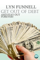 Get Out of Debt and Stay Out - Forever! - Lyn Funnell