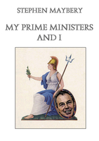 My Prime Ministers and I - Stephen Maybery