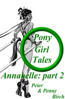 Pony-Girl Tales - Annabelle: Part 2 - Peter Birch,Penny Birch