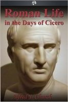 Roman Life in the Days of Cicero - Alfred J. Church