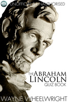 The Abraham Lincoln Quiz Book - Wayne Wheelwright