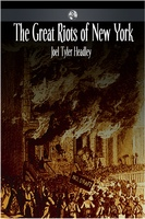 The Great Riots of New York - Joel Tyler Headley