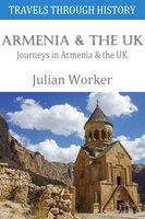 Travels through History - Armenia and the UK - Julian Worker