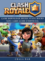 Clash Royale Game Download, Decks, Stats, Hacks New Cards Guide Unofficial - Chala Dar