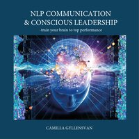 NLP communication and conscious leadership - train your brain to top perfermance - Camilla Gyllensvan