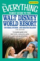 The Everything Family Guide to the Walt Disney World Resort, Universal Studios, and Greater Orlando: A complete guide to the best hotels, restaurants, parks, and must-see attractions - Cheryl Charming