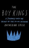The Boy Kings: A Journey into the Heart of the Social Network - Katherine Losse