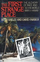 The First Strange Place: The Alchemy of Race and Sex in World War II Hawaii - David Farber,Beth Bailey