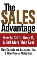 The Sales Advantage: How to Get It, Keep It, and Sell More Than Ever - Dale Carnegie, J. Oliver Crom, Michael A. Crom