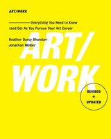 Art/Work: Everything You Need to Know (and Do) As You Pursue Your Art Career - Heather Darcy Bhandari,Jonathan Melber