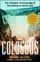 Colossus: Hoover Dam and the Making of the American Century - Michael Hiltzik