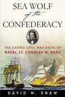 Sea Wolf of the Confederacy: The Daring Civil War Raids of Naval Lt. Charles W. Read - David W. Shaw
