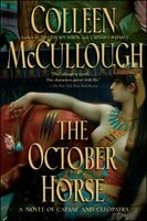 The October Horse: A Novel of Caesar and Cleopatra - Colleen McCullough
