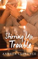 Stirring Up Trouble - Andrea Laurence