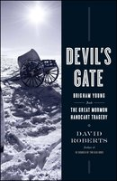 Devil's Gate: Brigham Young and the Great Mormon Handcart Tragedy - David Roberts