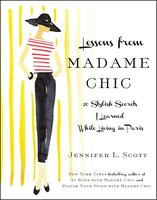 Lessons from Madame Chic: 20 Stylish Secrets I Learned While Living in Paris - Jennifer L. Scott
